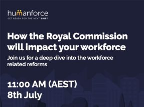 How the Royal Commission will impact your Aged Care Workforce
