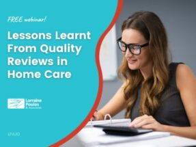 Lessons Learnt From Quality Reviews in Home Care - FREE webinar @ Online Webinar